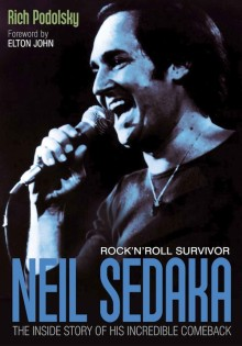 Neil Sedaka: Rock N' Roll Survivor - The Inside Story of his Incredible Comeback